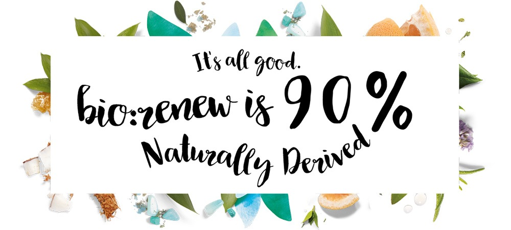 It's All Good. bio:renew is 90% Naturally Derived